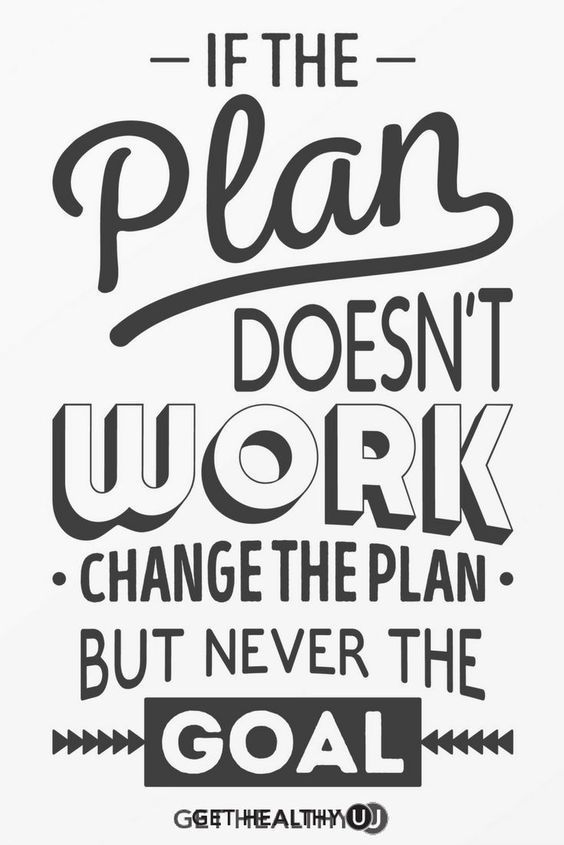 Change the plan, never the goal.