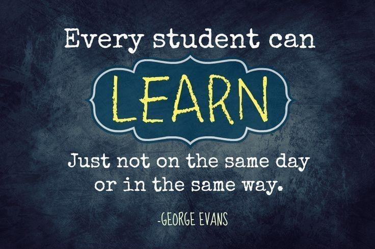 Every student can learn, just not on the same day or in the same way.