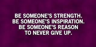 Be someone's reason to never give up.